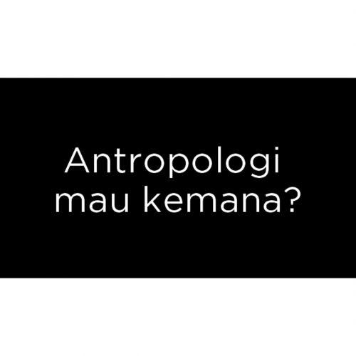 Antropologi mau kemana?